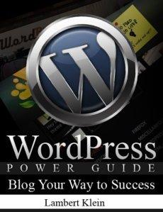 WordPress Power Guide - Using WordPress to Blog Your Way to Success - Blogging Guide